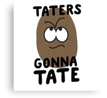 Taters Gonna Tate Canvas Print