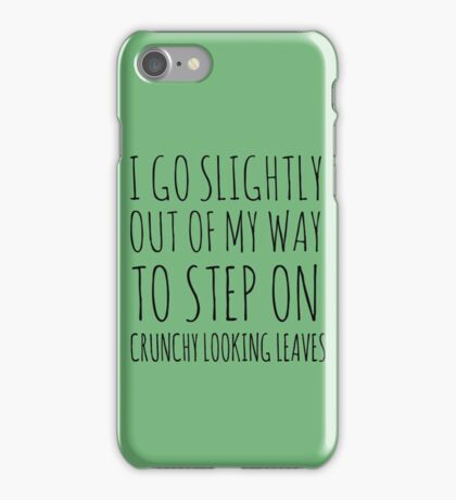 I go slightly out of my way to step on crunchy looking leaves. iPhone Case/Skin