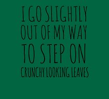 I go slightly out of my way to step on crunchy looking leaves. Womens Fitted T-Shirt