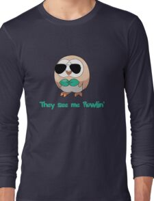 They see me Rowlin' Long Sleeve T-Shirt