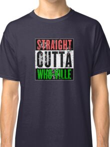 Straight Outta Who-Ville Classic T-Shirt