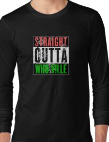 Straight Outta Who-Ville Long Sleeve T-Shirt