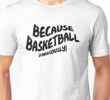 Funny Basketball T-shirt - Because Obviously Unisex T-Shirt