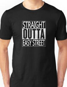 Straight outta easy street Unisex T-Shirt
