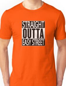 Straight outta easy street Unisex T-Shirt