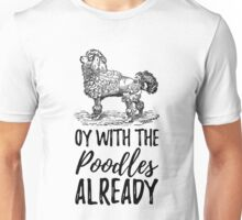 Oy To The Poodles Already Gilmore Girls Unisex T-Shirt