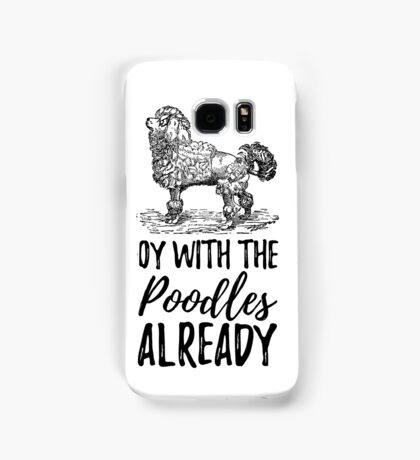 Oy To The Poodles Already Gilmore Girls Samsung Galaxy Case/Skin