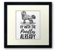 Oy To The Poodles Already Gilmore Girls Framed Print