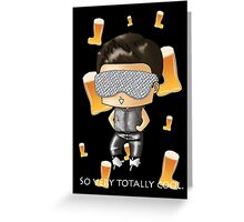 So Very Totally Cool. Greeting Card