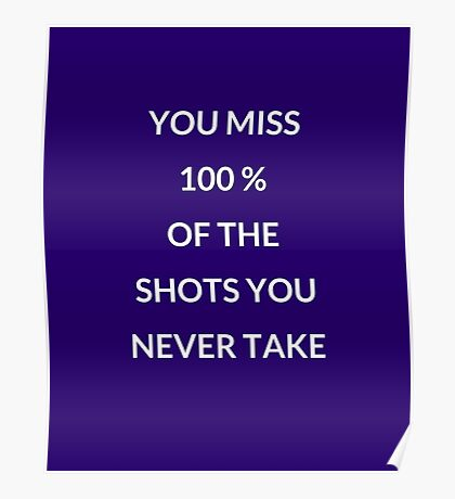 You miss 100 percent of the shots you don't take Poster