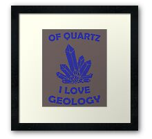Of Quartz I Love Geology Framed Print