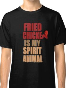 Fried chicken is my Spirit Animal Classic T-Shirt