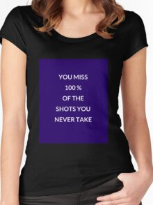 You miss 100 percent of the shots you don't take Women's Fitted Scoop T-Shirt
