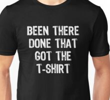 Been There Done That Got The T-Shirt Unisex T-Shirt