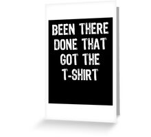 Been There Done That Got The T-Shirt Greeting Card