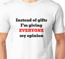 Instead of gifts I'm giving EVERYONE my opinion Unisex T-Shirt