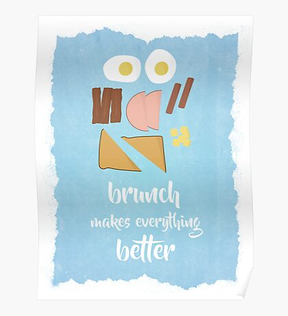 Brunch Makes Everything Better Print Poster