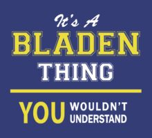 It's A BLADEN thing, you wouldn't understand !! by satro
