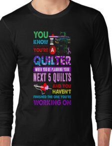 Youre A Quilter Planning For Next 5 Quilts T-Shirt Long Sleeve T-Shirt