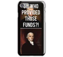 Hamilton - Who Provided Those Funds? iPhone Case/Skin