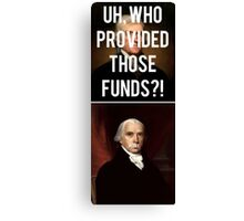 Hamilton - Who Provided Those Funds? Canvas Print