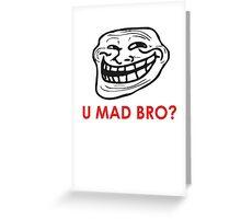 MEME: U mad bro? Greeting Card