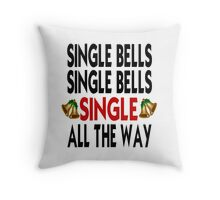 Single Bells Single Bells Single All The Way Throw Pillow