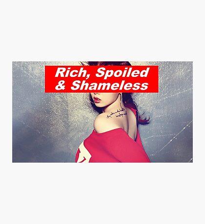 Rich, Spoiled & Shameless Photographic Print