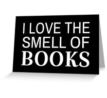 I Love The Smell Of Books Greeting Card