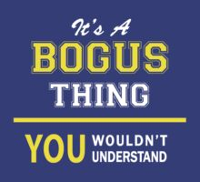 It's A BOGUS thing, you wouldn't understand !! by satro