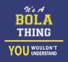 It's A BOLA thing, you wouldn't understand !! by satro