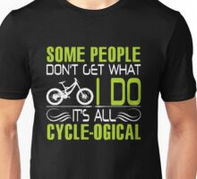 Bicycle - Some People Don't Get What I Do Unisex T-Shirt