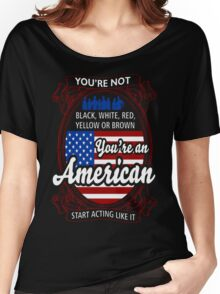 Not Black White Red Brown You Are An American T-Shirt Women's Relaxed Fit T-Shirt