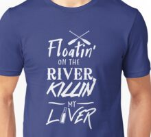 Floatin' on the river killin my liver Unisex T-Shirt
