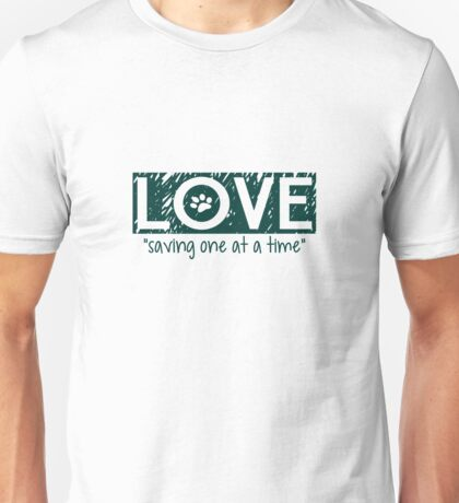 "Love ""saving one at a time"" Unisex T-Shirt"