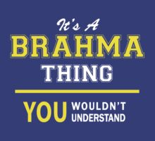 It's A BRAHMA thing, you wouldn't understand !! by satro