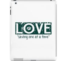 "Love ""saving one at a time"" iPad Case/Skin"