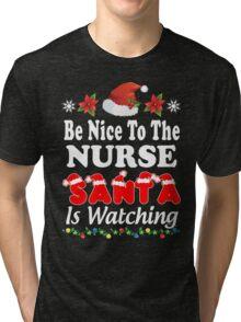Be Nice To The Nurse Santa Is Watching T-Shirts. Tri-blend T-Shirt