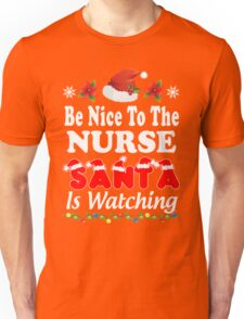 Be Nice To The Nurse Santa Is Watching T-Shirts. Unisex T-Shirt