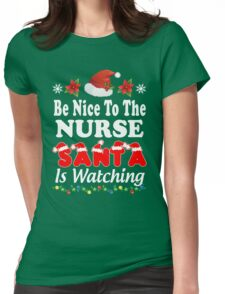 Be Nice To The Nurse Santa Is Watching T-Shirts. Womens Fitted T-Shirt