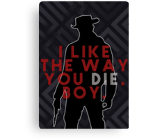 DJANGO UNCHAINED I like the way you die boy Canvas Print