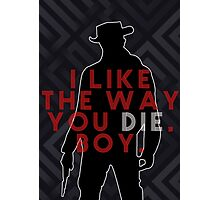 DJANGO UNCHAINED I like the way you die boy Photographic Print