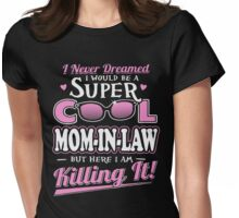 I Never Dreamed I Would Be A Super Cool Mom In Law T-Shirt Womens Fitted T-Shirt