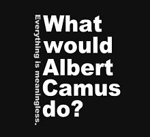 What would Albert Camus do? (white) T-Shirt