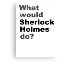 What would Sherlock do? 2 Canvas Print