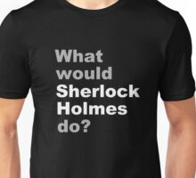 What would Sherlock do? 2 Unisex T-Shirt