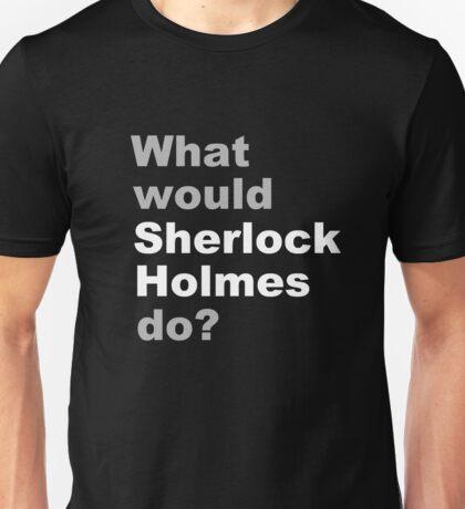 What would Sherlock do? 2 Unisex T-Shirt