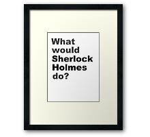 What would Sherlock do? Framed Print