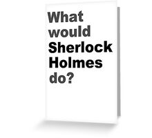 What would Sherlock do? Greeting Card