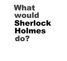 What would Sherlock do? Photographic Print